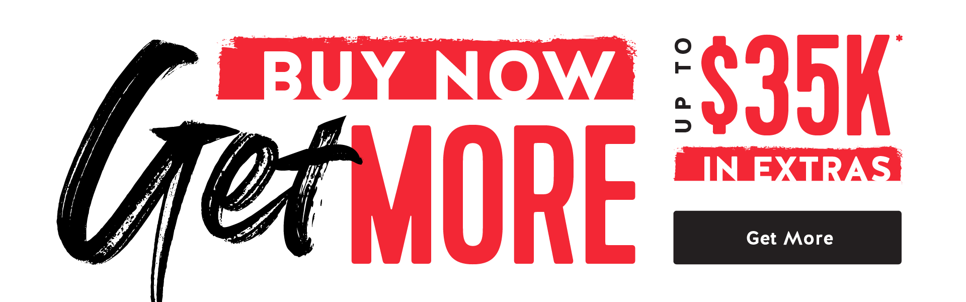 Buy now get more $35k in extras - get started